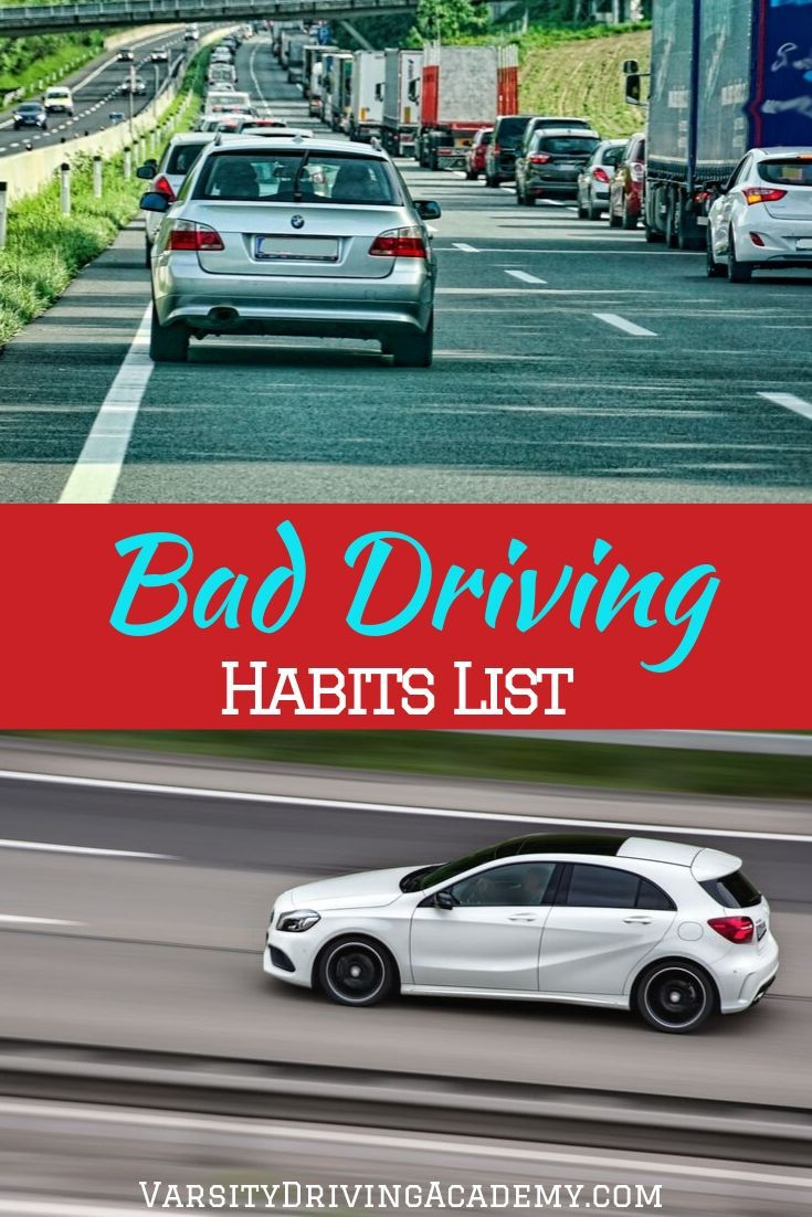 The bad driving habits list is meant to help show you what you shouldn't be doing while driving so that you can focus on what you should do.