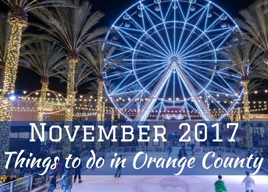 November 2017 things to do in Orange County all come with a little holiday spirit to help ring in the season of family, friends, and neighbors.