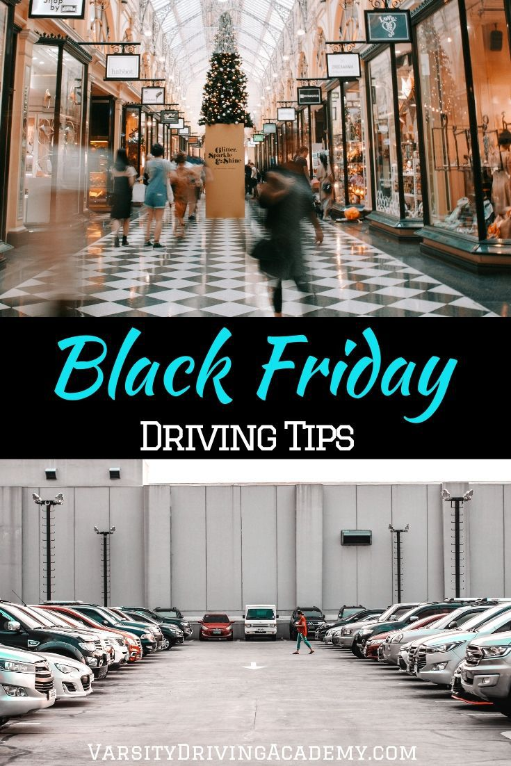 Black Friday driving tips might be more important than Black Friday shopping tips because no one wants to wrap gifts in a hospital bed.
