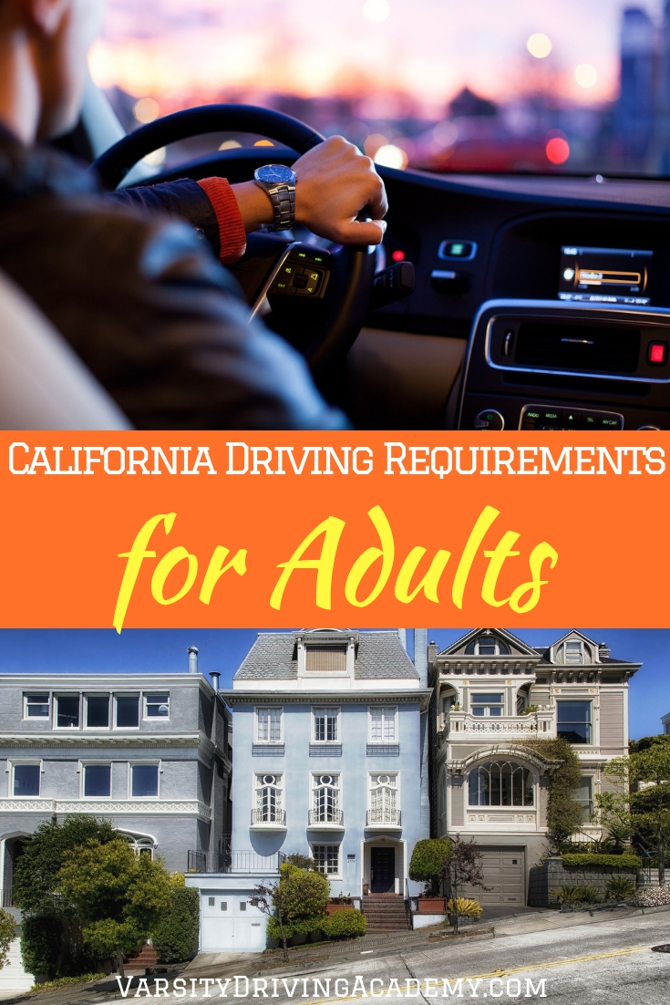 Learn the California adult driver requirements before getting your license for the first time after the age of 18 years old.