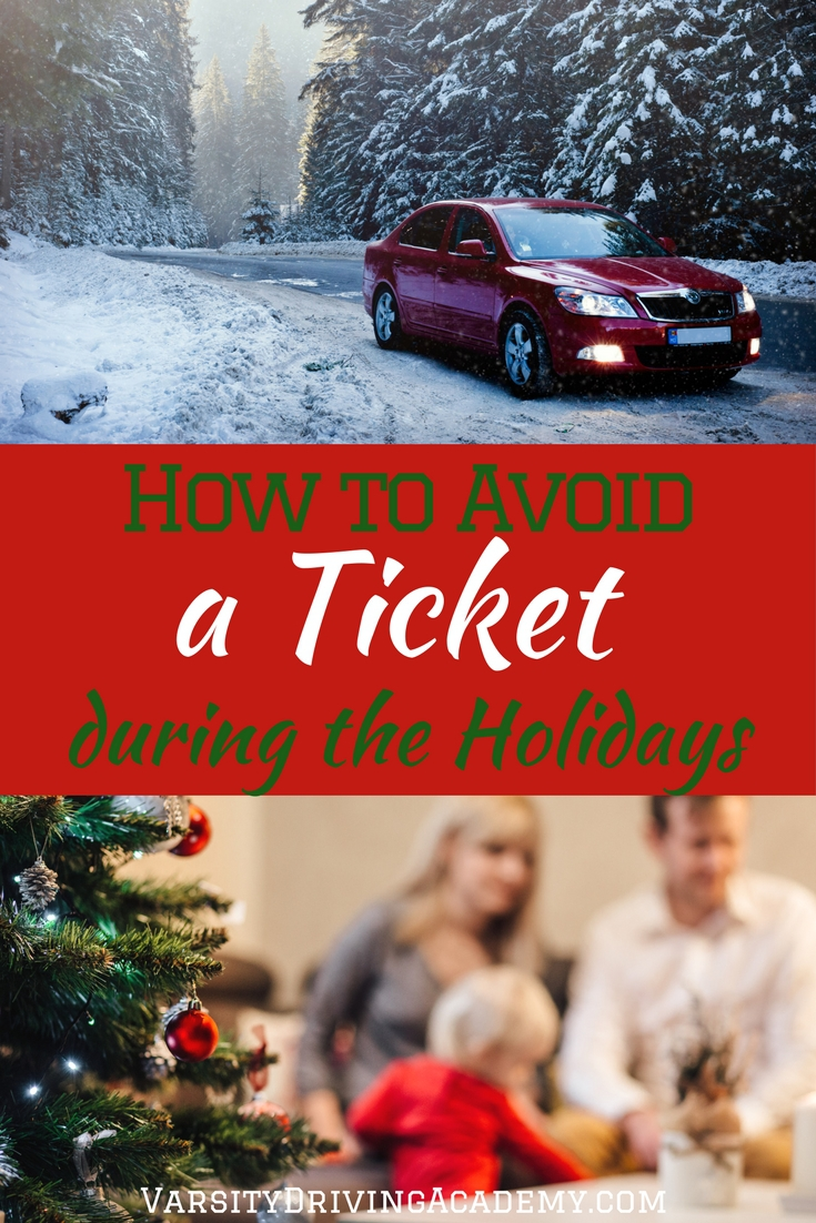 Getting a ticket is one of the best ways to destroy the holiday season for you, for family, for friends, and maybe even for complete strangers.