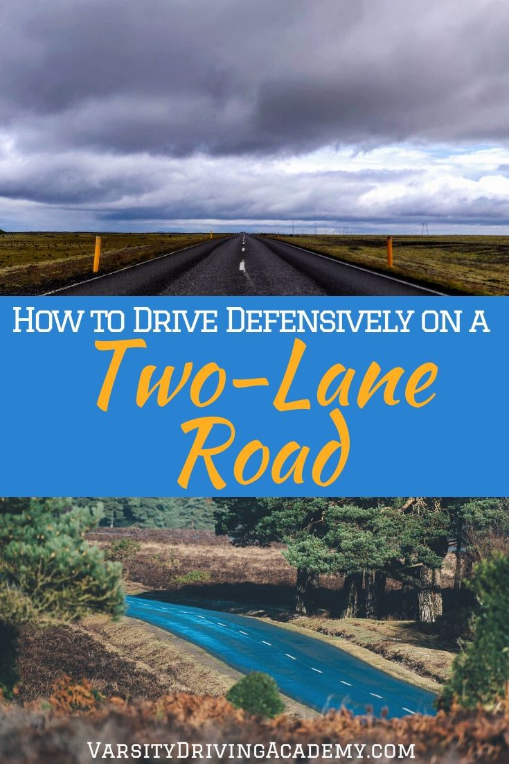 Learning how to drive defensively on a two-lane road will help keep you safe and even more prepared for just about any situation.