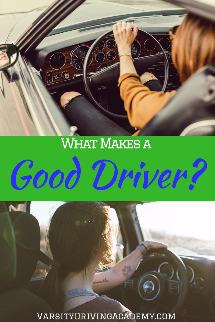 What makes a good driver is a combination of things that keep you and everyone around you safe while you drive on any roadways.