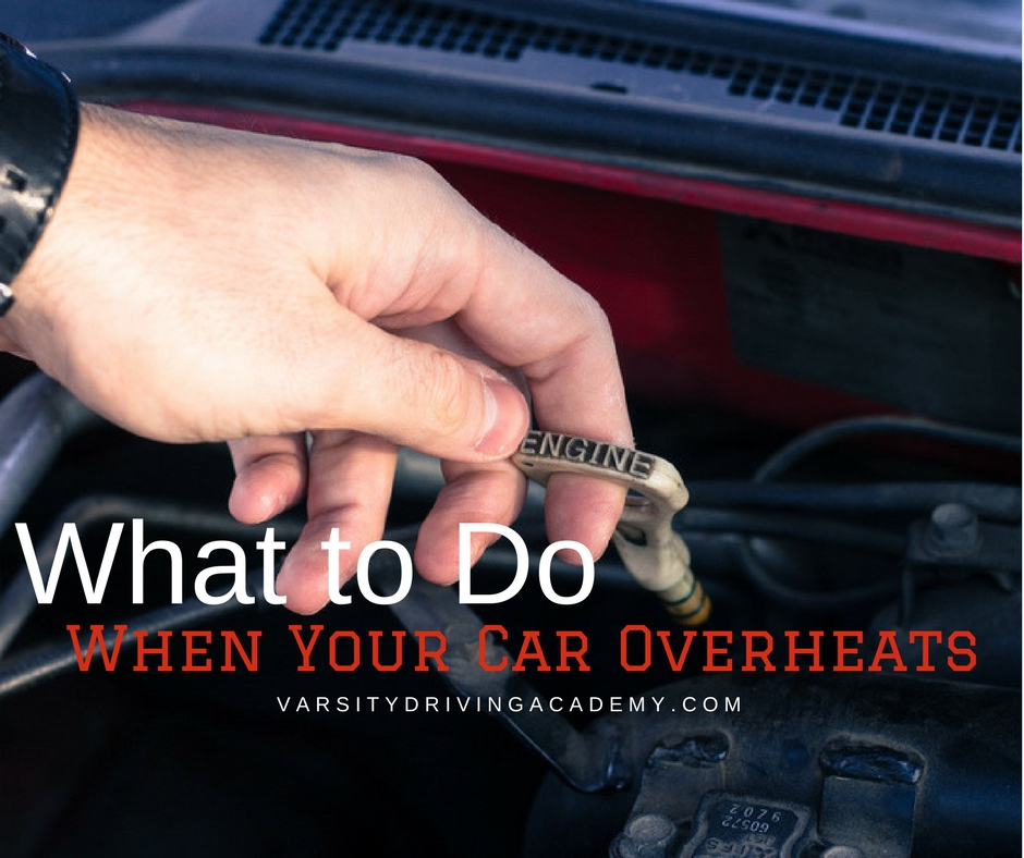 What To Do When Your Car Overheats >> What To Do If Your Car Overheats Varsity Driving Academy 1 In Oc